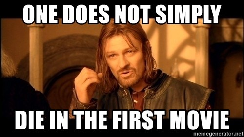 Lord Of The Rings Boromir One Does Not Simply Mordor - One does not simply Die in the first movie
