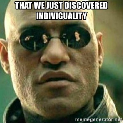 What If I Told You - that we just discovered indiviguality