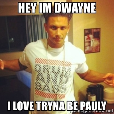 Drum And Bass Guy - hey im dwayne i love tryna be pauly
