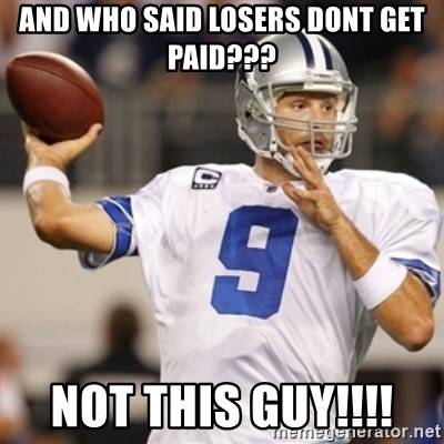 Tonyromo - And who said losers dont get paid??? Not this guy!!!!