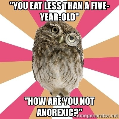 "Eating Disorder Owl - ""you eat less than a five-year-old"" ""how are you not anorexic?"""
