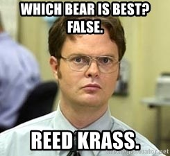 Dwight Shrute - Which bear is best? false. reed krass.