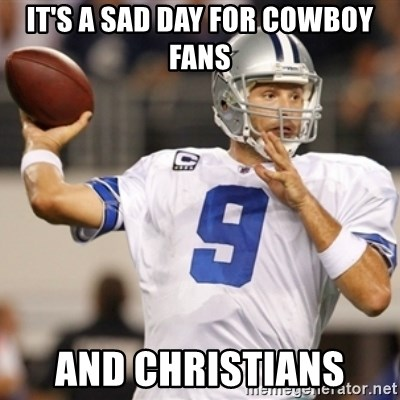 Tonyromo - It's a sad day for cowboy fans And Christians