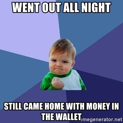 Success Kid - Went out all night still came home with money in the wallet