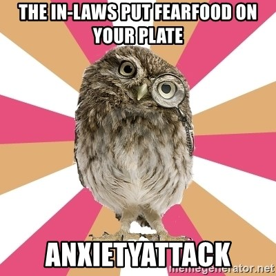 Eating Disorder Owl - the in-laws put fearfood on your plate anxietyattack