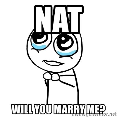 pleaseguy  - NAT will you marry me?