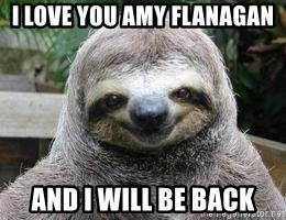 Sexual Sloth - I LOVE YOU AMY FLANAGAN AND I WILL BE BACK