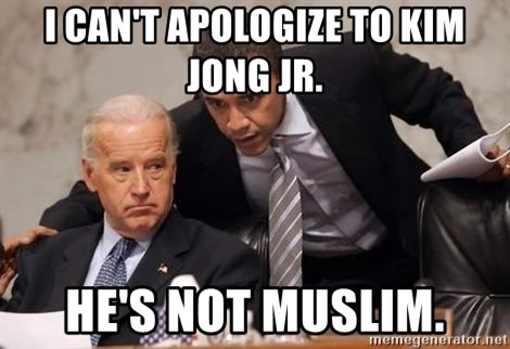 Obama Biden Concerned - I can't apologize to Kim Jong Jr. He's not Muslim.