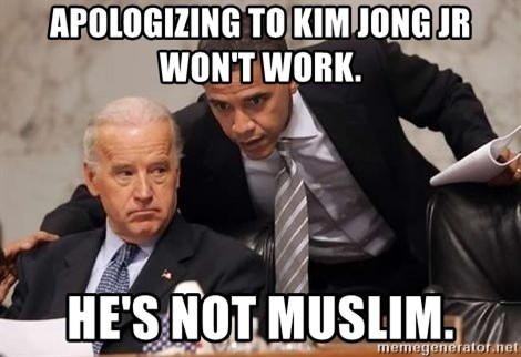 Obama Biden Concerned - Apologizing to Kim Jong Jr won't work. He's not Muslim.