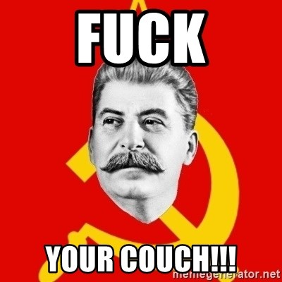 Stalin Says - FUCK YOUR COUCH!!!