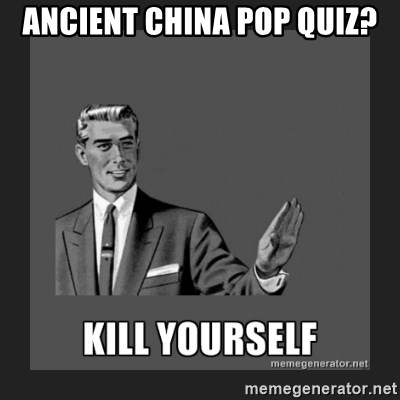 kill yourself guy - Ancient china pop quiz?