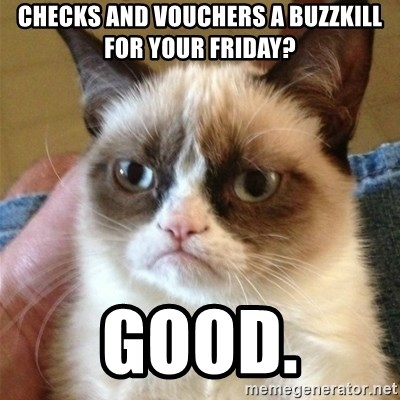 Grumpy Cat  - checks and vouchers a buzzkill for your friday? good.