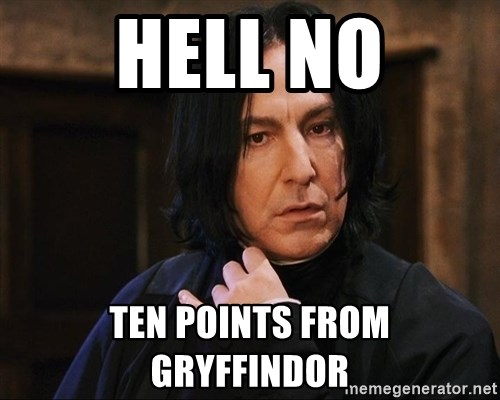 Professor Snape - HELL NO TEN POINTS FROM GRYFFINDOR