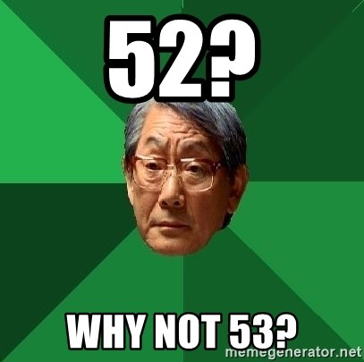 High Expectations Asian Father - 52? Why not 53?
