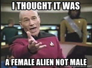 Captain Picard - I thought it was a female alien not male
