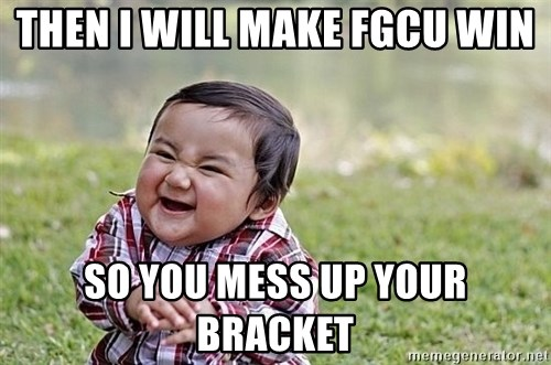 Evil Asian Baby - Then I will make fgcu win So you mess up your bracket
