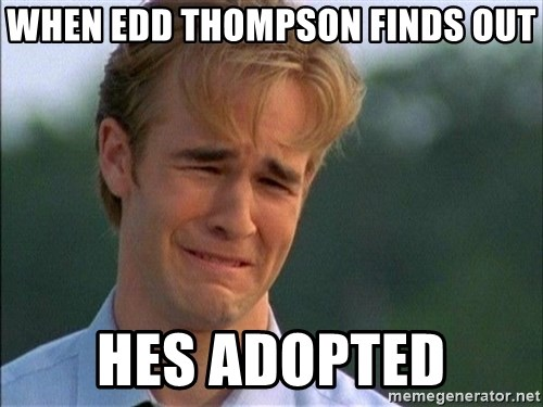 Dawson Crying - when edd thompson finds out hes adopted