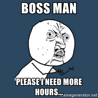 y u no work - Boss man Please I need more hours...