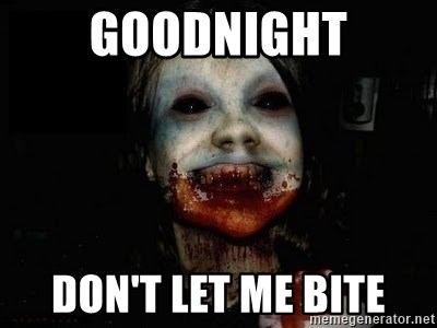 scary meme - GOODNIGHT DON'T LET ME BITE