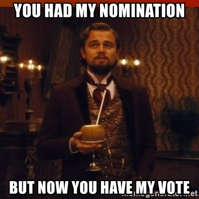 you had my curiosity dicaprio - You had my nomination but now you have my vote