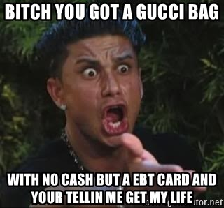 She's too young for you brah - bitch you got a gucci bag with no cash but a ebt card and your tellin me get my life