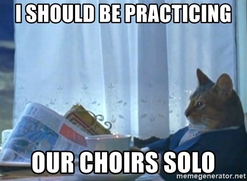 newspaper cat realization - i should be practicing OUR CHOIRS SOLO