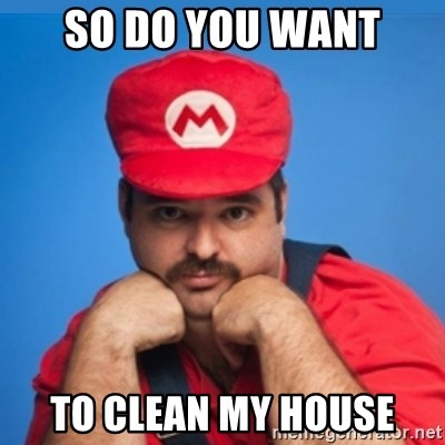 SUPERSEXYMARIO - SO DO YOU WANT TO CLEAN MY HOUSE