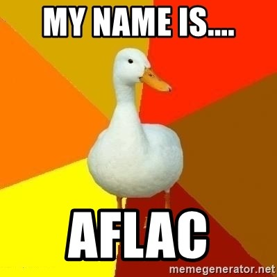 Technologyimpairedduck - MY NAME IS.... AFLAC