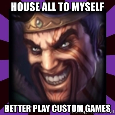 Draven - house all to myself better play custom games