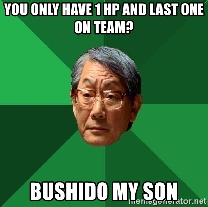 High Expectations Asian Father - You only have 1 hp and last one on team? Bushido my son