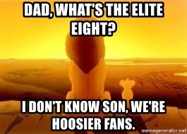 The Lion King - Dad, what's the elite eight? I don't know son, we're hoosier fans.