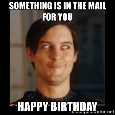 Tobey_Maguire - something is in the mail for you  happy birthday