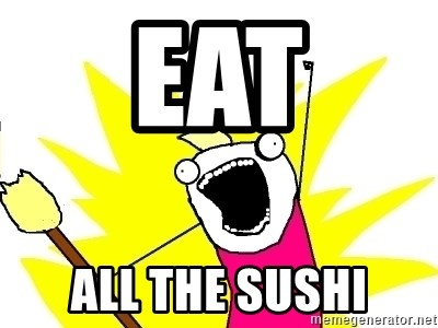 X ALL THE THINGS - EAT ALL THE SUSHI