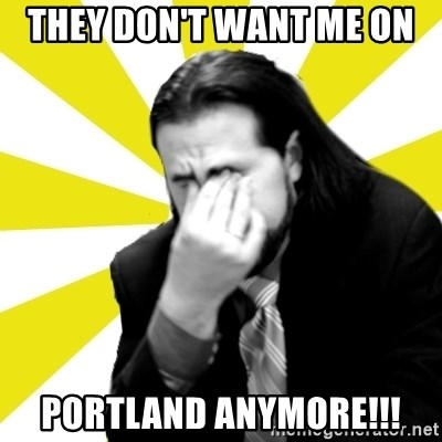 IanBogost - THEY DON'T WANT ME ON  PORTLAND ANYMORE!!!