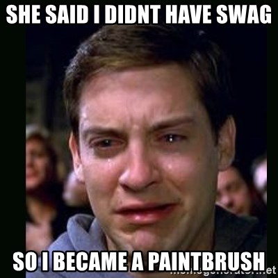crying peter parker - SHE SAID I DIDNT HAVE SWAG SO I BECAME A PAINTBRUSH