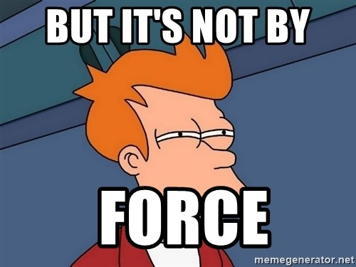 Futurama Fry - BUT it's not by   force