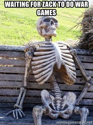 Waiting For Op - WAiting for zack to do war games