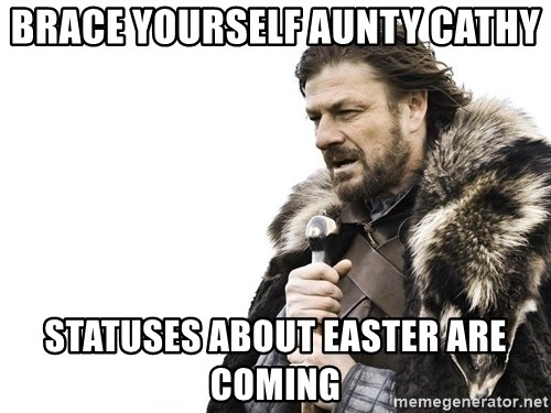 Winter is Coming - BRACE YOURSELF AUNTY CATHY STATUSES ABOUT EASTER ARE COMING