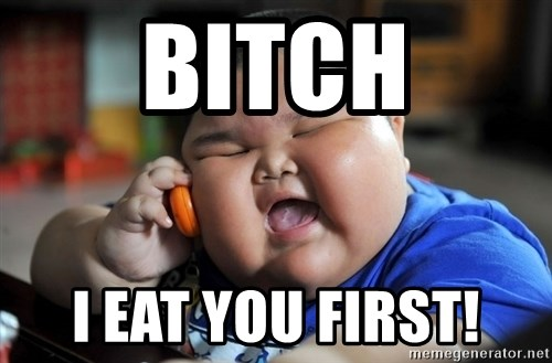 Fat Asian Kid - BITCH I EAT YOU FIRST!