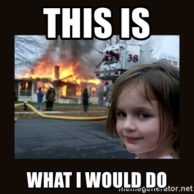 burning house girl - this is  what i would do