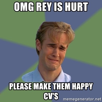 Sad Face Guy - OMG Rey is hurt Please make them happy cv's