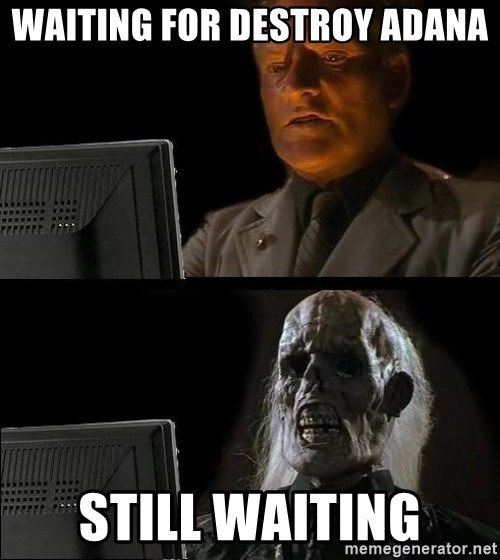 Waiting For - WAITING FOR DESTROY ADANA STILL WAITING