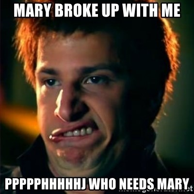 Jizzt in my pants - MARY BROKE UP WITH ME PPPPPHHHHHJ WHO NEEDS MARY
