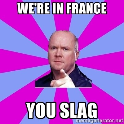 Phil Mitchell - We're in france You slag