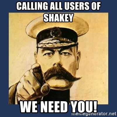 your country needs you - calling all users of Shakey we need you!