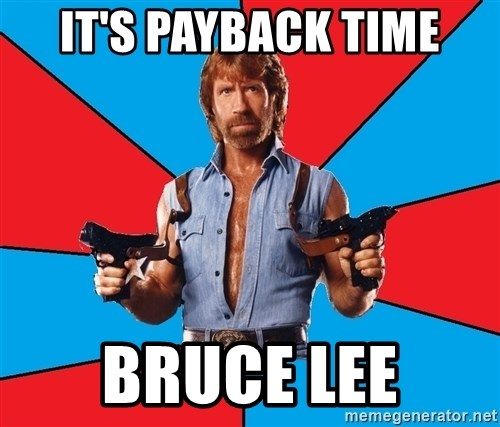 Chuck Norris  - it's payback time bruce lee