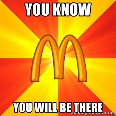 Maccas Meme - YOU KNOW YOU WILL BE THERE