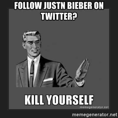 kill yourself guy - follow justn bieber on twitter?