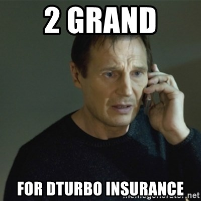 I don't know who you are... - 2 GRAND  FOR DTURBO INSURANCE