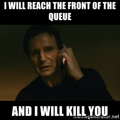 liam neeson taken - I will reach the front of the queue And I will kill you